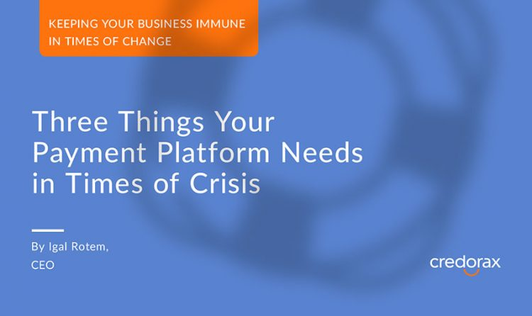 thing your payment platform needs in times of crisis